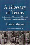 A GLOSSARY OF TERMS IN GRAMMAR, RHETORIC, AND PROSODY FOR READERS OF GREEK